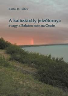 Kállai R. Gábor - A kalózkirály jelzőtornya