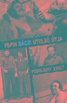 Podolszky Zsolt - Pepin Bácsi utolsó útja