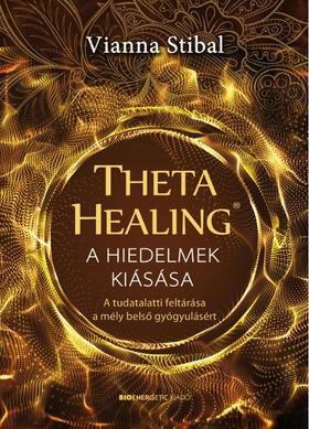 Vianna Stibal - ThetaHealing(R): A hiedelmek kiásása - A tudatalatti feltárása a mély belső gyógyulásért