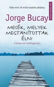 Jorge BUCAY - Mesék, melyek megtanítottak élni - A könyv ami boldoggá tesz [eKönyv: epub, mobi]