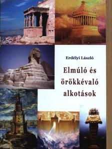 Erdélyi László - Elmúló és örökkévaló alkotások [antikvár]