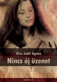 Kiss Judit Ágnes - Nincs új üzenet [eKönyv: epub, mobi]