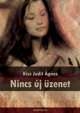 Kiss Judit Ágnes - Nincs új üzenet