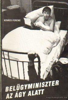 Kovács Ferenc - Belügyminiszter az ágy alatt [antikvár]