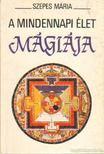 SZEPES MÁRIA - A mindennapi élet mágiája [antikvár]