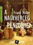 Frank Heller - A nagyherceg pénzügyei [eKönyv: epub, mobi]