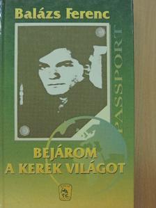 Balázs Ferenc - Bejárom a kerek világot [antikvár]