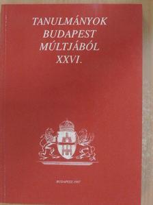 Bakó Zsuzsanna - Tanulmányok Budapest múltjából XXVI. [antikvár]