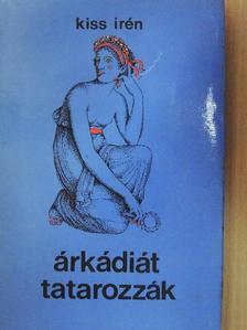 Kiss Irén - Árkádiát tatarozzák [antikvár]