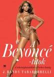 Randy J.Taraborrelli - A Beyoncé-titok - A tehetségkutatóktól a Forbes listáig [eKönyv: epub, mobi]