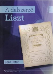 Bozó Péter - A dalszerző Liszt