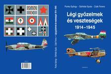 Punka György- Sárhidai Gyula- Zsák Ferenc - Légi győzelmek és veszteségek 1914-1945