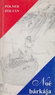 Polner Zoltán - Noé bárkája [antikvár]