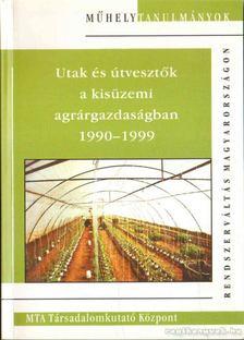Szilágyi Miklós - Utak és útvesztők a kisüzemi agrárgazdaságban 1990-1999 [antikvár]