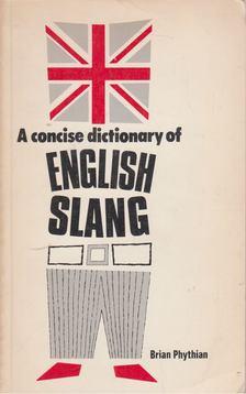 PHYTHIAN, B.A. - A Concise Dictionary of English Slang [antikvár]