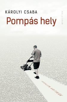 Károlyi Csaba - Pompás hely - (irodalom, kritikák)