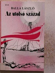 Balla László - Az utolsó század [antikvár]