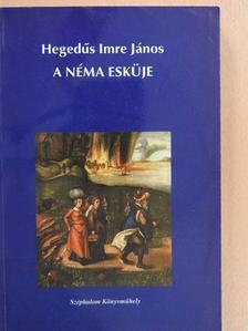 Hegedűs Imre János - A néma esküje (dedikált példány) [antikvár]