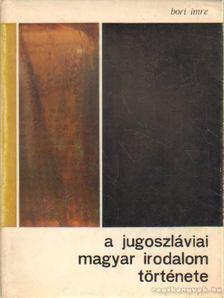 Bori Imre - A jugoszláviai magyar irodalom története [antikvár]