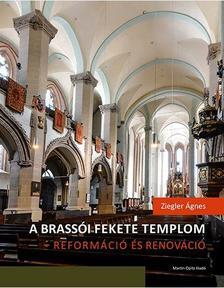 Ziegler Ágnes - A brassói Fekete templom - reformáció és renováció - Felekezeti, városi, rendi csoportidentitás kifejeződése egy újjászülető épületben