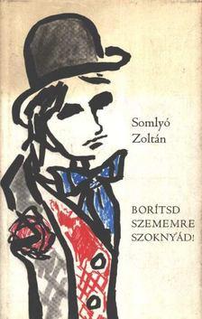 Somlyó Zoltán - Borítsd szememre szoknyád! [antikvár]
