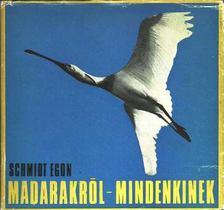 Schmidt Egon - Madarakról - mindenkinek [antikvár]