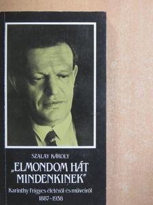 """Szalay Károly - """"Elmondom hát mindenkinek"""" [antikvár]"""