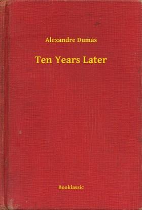 Alexandre DUMAS - Ten Years Later [eKönyv: epub, mobi]