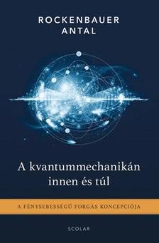 Rockenbauer Antal - A kvantummechanikán innen és túl - A fénysebességű forgás koncepciója
