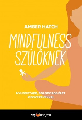Amber Hatch - Mindfulness szülőknek - Nyugodtabb, boldogabb élet kisgyerekkel [eKönyv: epub, mobi]
