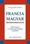 Náray-Szabó Márton - FRANCIA-MAGYAR BESZÉDFORDULATOK - 1200 KIFEJEZÉS A MINDENNAPI TÁRSALGÁS NYE