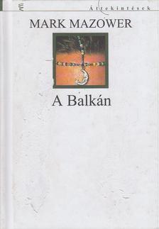 Mark Mazower - A Balkán [antikvár]