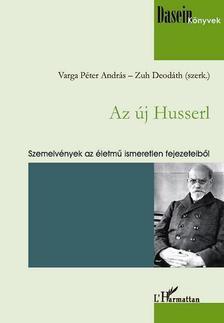 HUSSERL, EDMUND - Az új Husserl. Szemelvények az életmű ismeretlen fejezeteiből