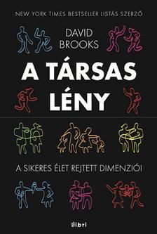 Brooks, David - A társas lény - A sikeres élet rejtett dimenziói