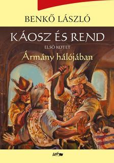 Benkő László - Káosz és rend I. Ármány hálójában ÜKH 2018