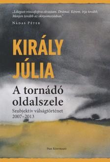 Király Júlia - A tornádó oldalszele - Szubjektív válságtörténet 2007-2013 [eKönyv: epub, mobi]