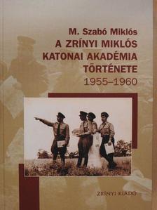 M. Szabó Miklós - A Zrínyi Miklós Katonai Akadémia története [antikvár]