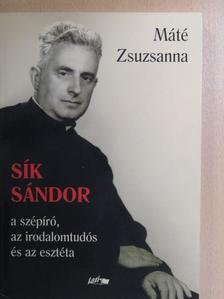 Máté Zsuzsanna - Sík Sándor - a szépíró, az irodalomtudós és az esztéta [antikvár]