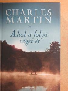 Charles Martin - Ahol a folyó véget ér [antikvár]