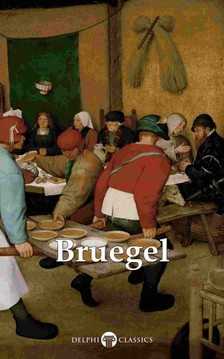 Peter Russell Pieter Bruegel the Elder, - Delphi Complete Works of Pieter Bruegel the Elder (Illustrated) [eKönyv: epub, mobi]