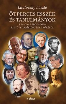 Lisztóczky László - Ötperces esszék és tanulmányok a magyar irodalom-és művelődéstörténet köréből