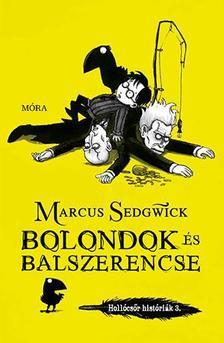 Marcus Sedgwick - Bolondok és balszerencse - Hollócsőr históriák 3.
