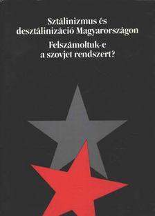 Balla Bálint - Sztálinizmus és desztálinizáció Magyarországon [antikvár]