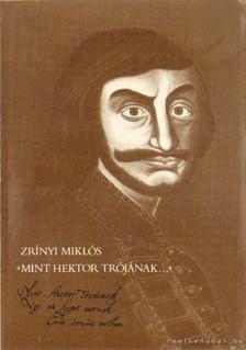 Zrínyi Miklós - Mint Hektor Trójának... [antikvár]