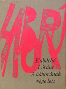 Kabdebó Lóránt - A háborúnak vége lett [antikvár]