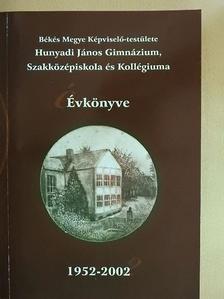 Dr. Buvár István - Békés Megye Képviselő-testülete Hunyadi János Gimnázium, Szakközépiskola és Kollégiumának évkönyve 1952-2002 [antikvár]