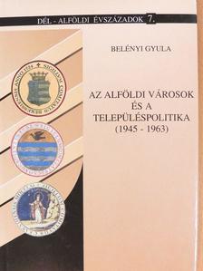 Belényi Gyula - Az alföldi városok és a településpolitika [antikvár]