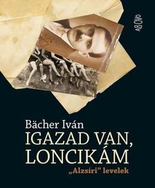 BACHER IVÁN - Igazad van, Loncikám - Alzsíri levelek
