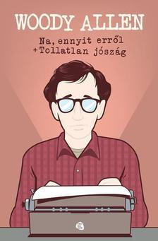 Woody Allen - Na, ennyit erről / Tollatlan jószág [antikvár]