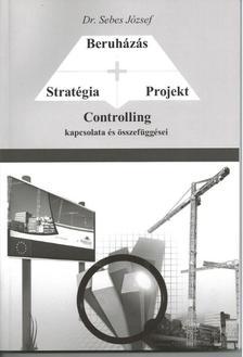 Dr. Sebes József - Stratégia - Projekt - Beruházás CONTROLLING kapcsolata és összefüggései.